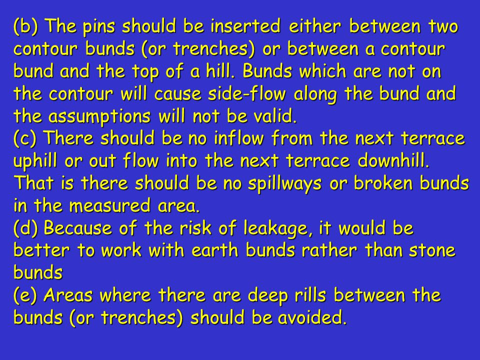 (b) The pins should be inserted either between two contour bunds (or trenches) or between a contour bund and the top of a hill.