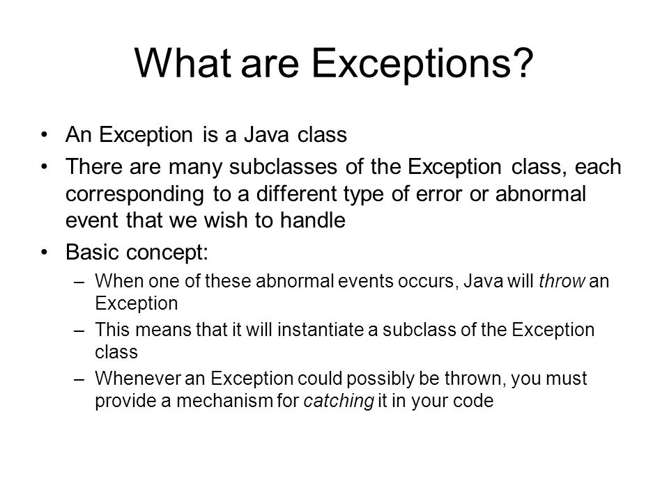 Throwing Exceptions Essentially, throwing exceptions in Java is a way of terminating method execution early: public class String { public char charAt(int index) throws IndexOutOfBoundsException {...