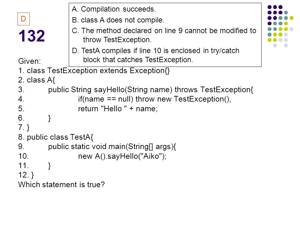 132 Given: 1. class TestException extends Exception{} 2.