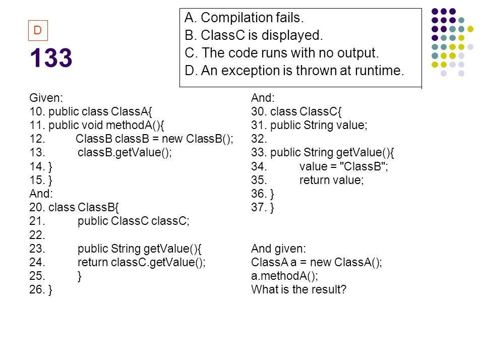 133 Given: 10. public class ClassA{ 11. public void methodA(){ 12.