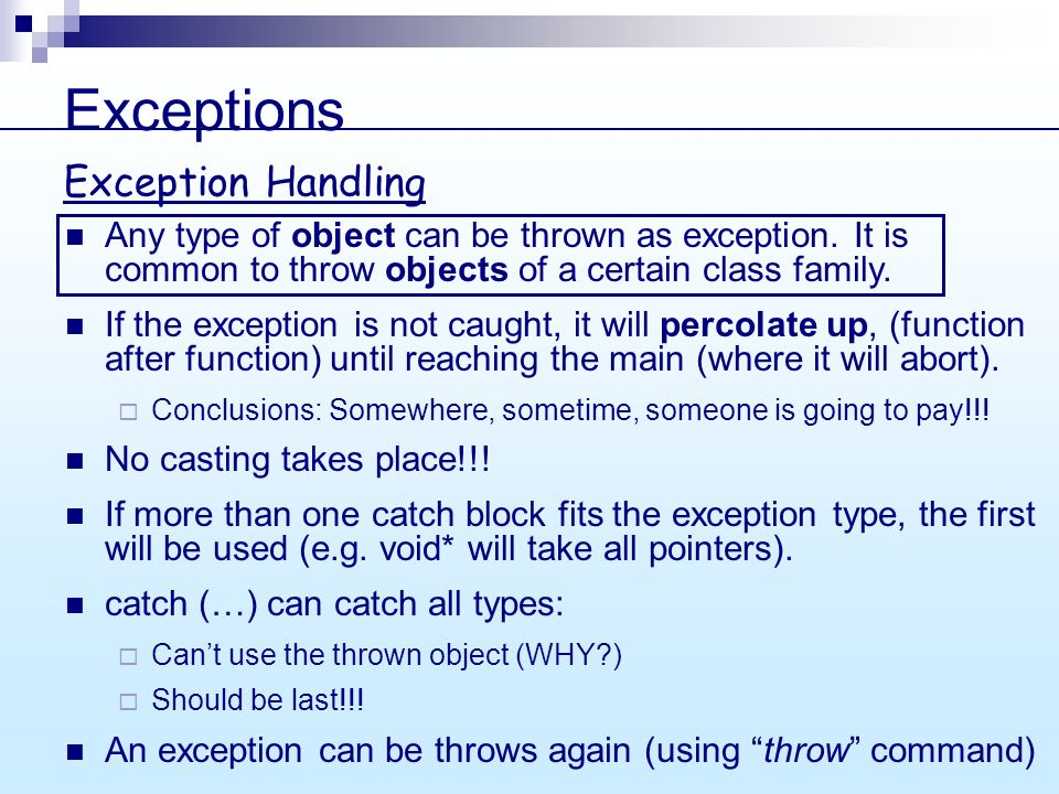 Exceptions Any type of object can be thrown as exception.