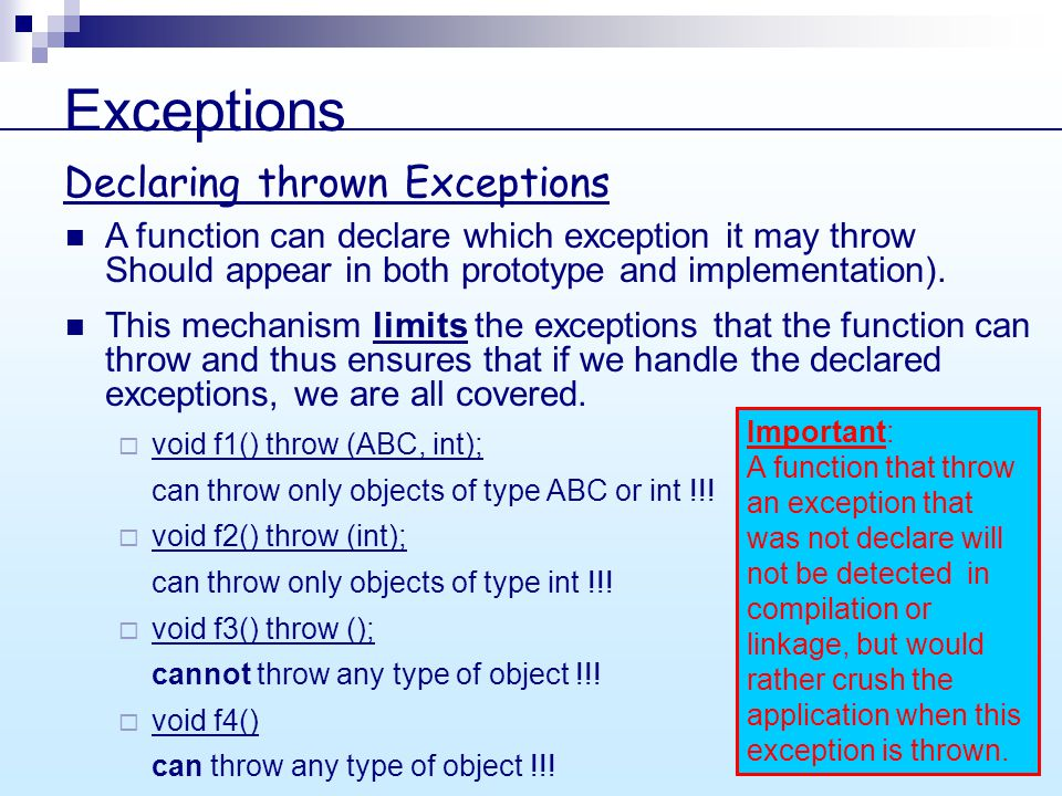 Exceptions A function can declare which exception it may throw Should appear in both prototype and implementation).