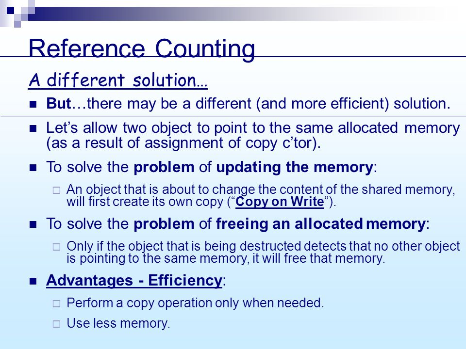 Reference Counting But…there may be a different (and more efficient) solution.