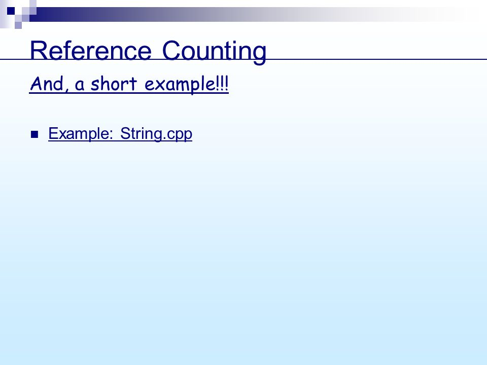 Reference Counting Example: String.cpp And, a short example!!!