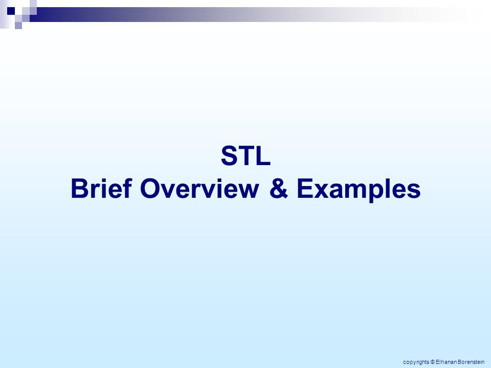 STL Brief Overview & Examples copyrights © Elhanan Borenstein