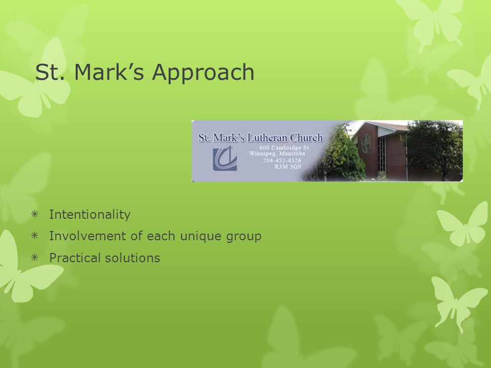 St. Mark's Approach Intentionality Involvement of each unique group Practical solutions