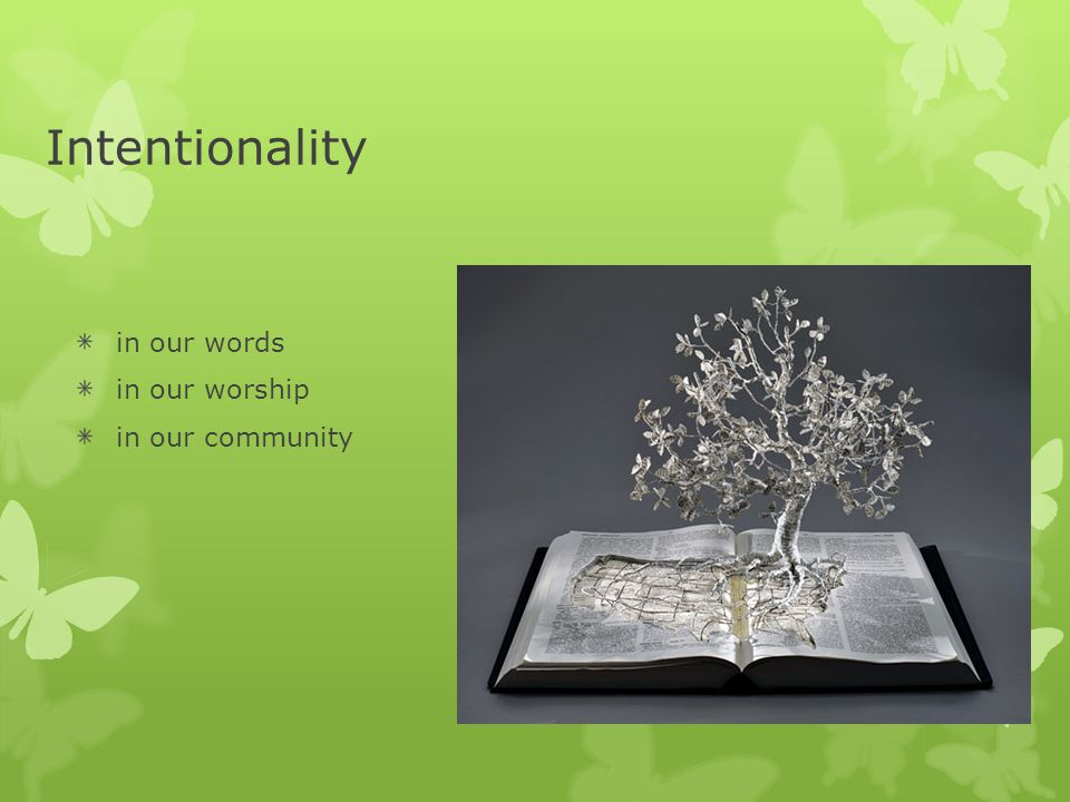 Intentionality in our words in our worship in our community
