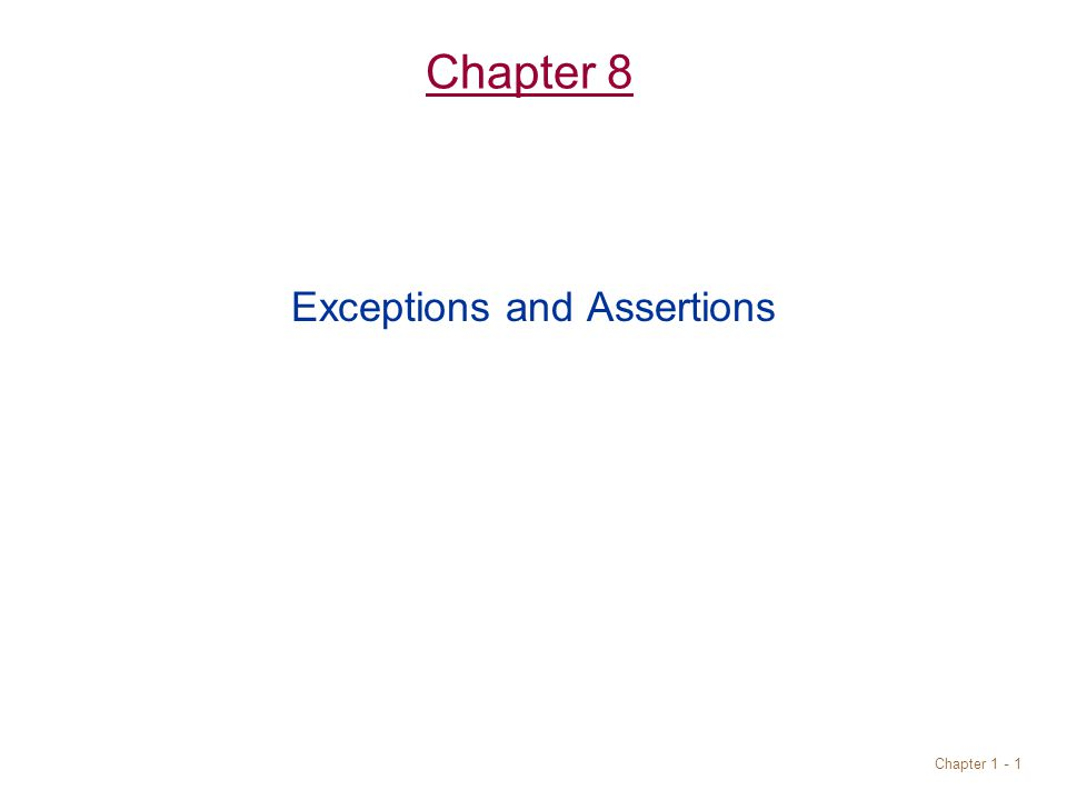 Chapter 1 - 1 Chapter 8 Exceptions and Assertions