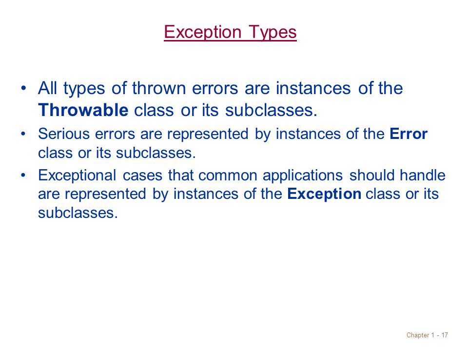 Chapter 1 - 17 Exception Types All types of thrown errors are instances of the Throwable class or its subclasses.