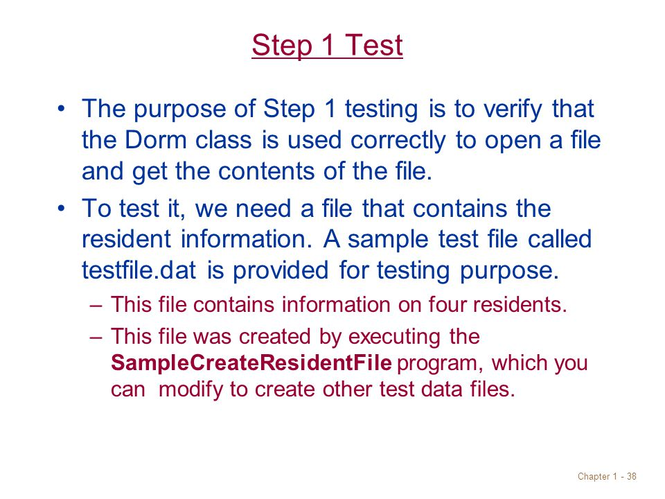 Chapter Step 1 Test The purpose of Step 1 testing is to verify that the Dorm class is used correctly to open a file and get the contents of the file.