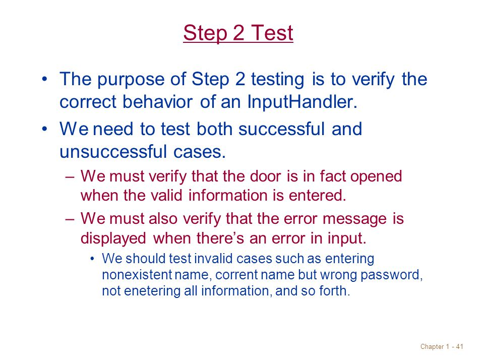 Chapter 1 - 41 Step 2 Test The purpose of Step 2 testing is to verify the correct behavior of an InputHandler.