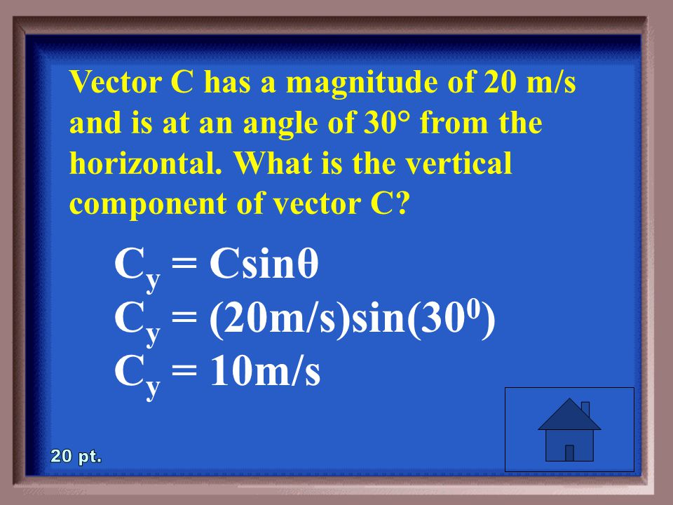 4-20 Vector C has a magnitude of 20 m/s and is at an angle of 30° from the horizontal.