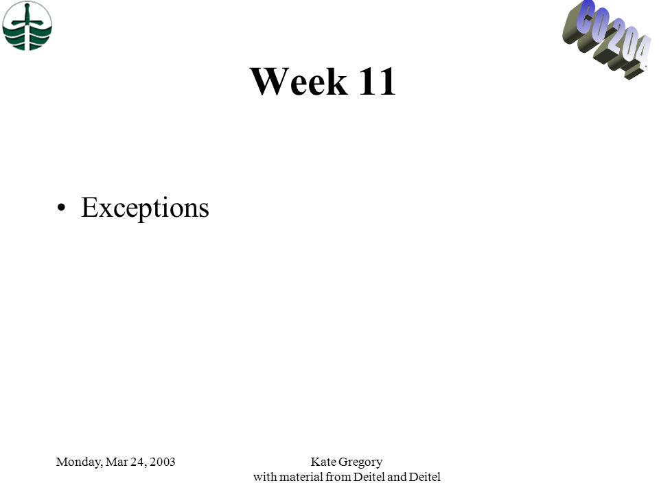 Monday, Mar 24, 2003Kate Gregory with material from Deitel and Deitel Week 11 Exceptions