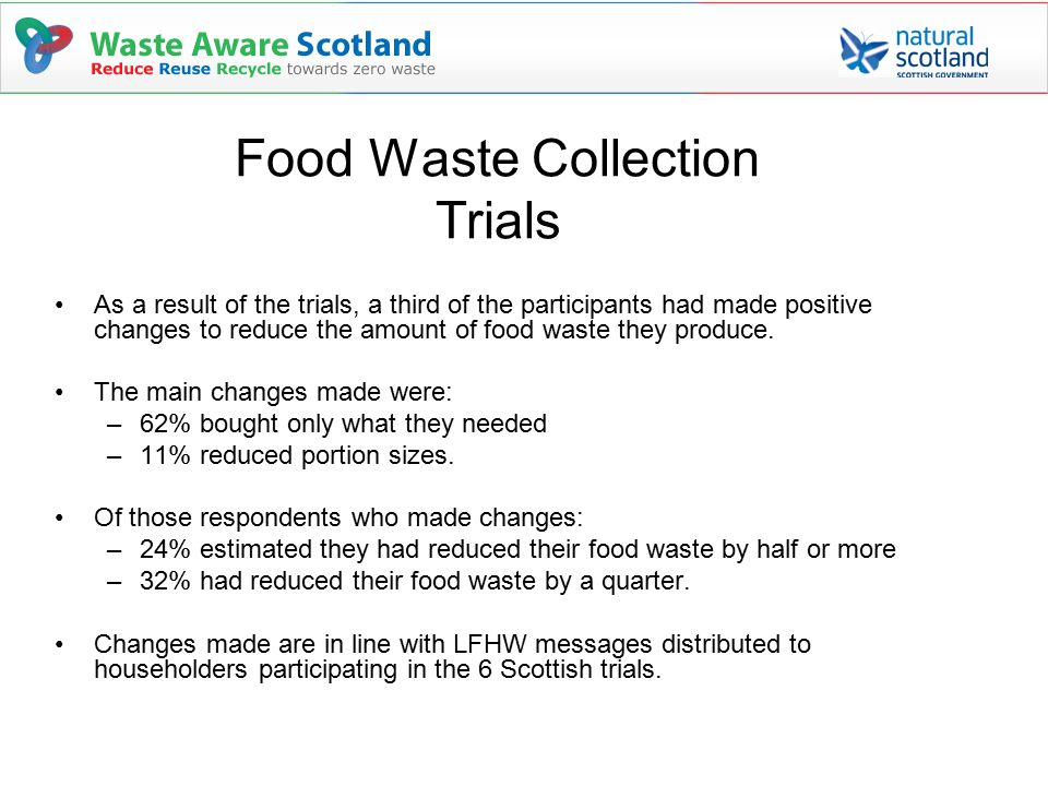Food Waste Collection Trials As a result of the trials, a third of the participants had made positive changes to reduce the amount of food waste they produce.