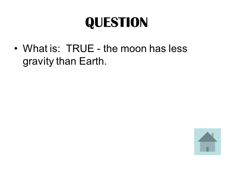 ANSWER TRUE or FALSE: Astronauts weigh less on the moon than on Earth because the moon has less gravity than Earth.