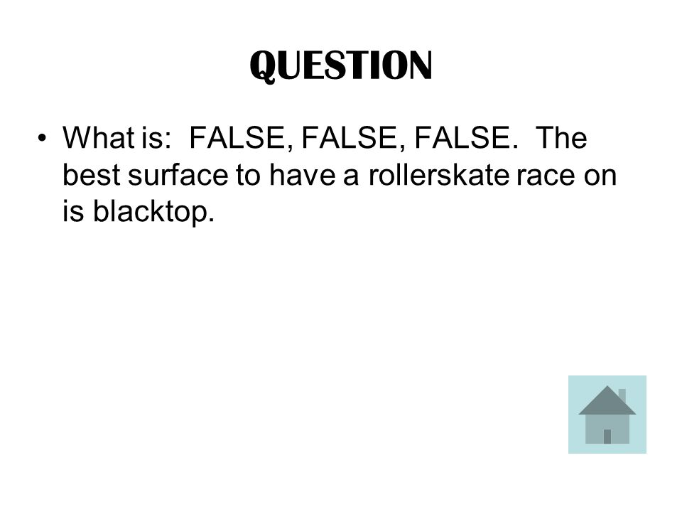 ANSWER TRUE OR FALSE: Gravel is the best surface to use when you want to have a rollerskate race.