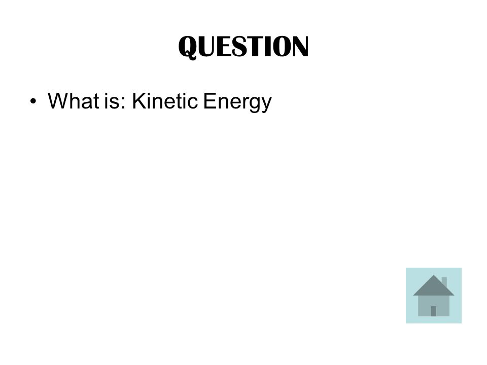 ANSWER This is the energy an object has because it is in motion.