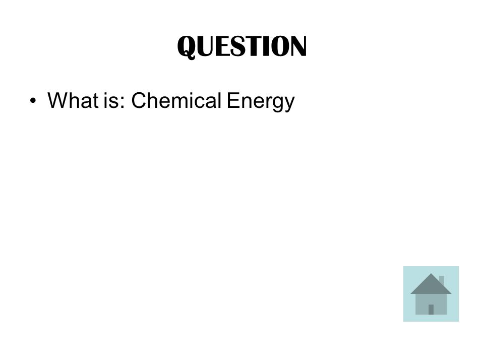 ANSWER This is the form of energy that is stored by the batteries inside a flashlight.