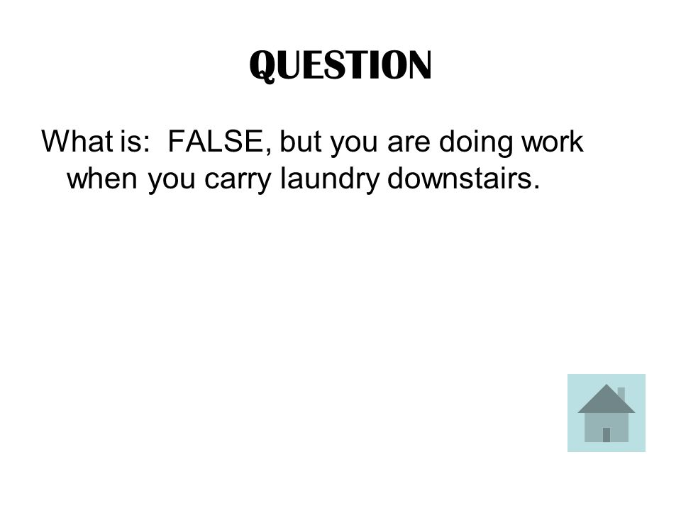 ANSWER TRUE OR FALSE: You are doing work when you watch TV.