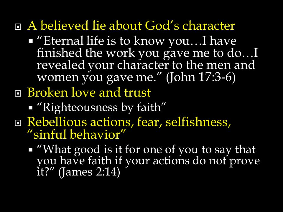 """ A believed lie about God's character  """"Eternal life is to know you…I have finished the work you gave me to do…I revealed your character to the men"""