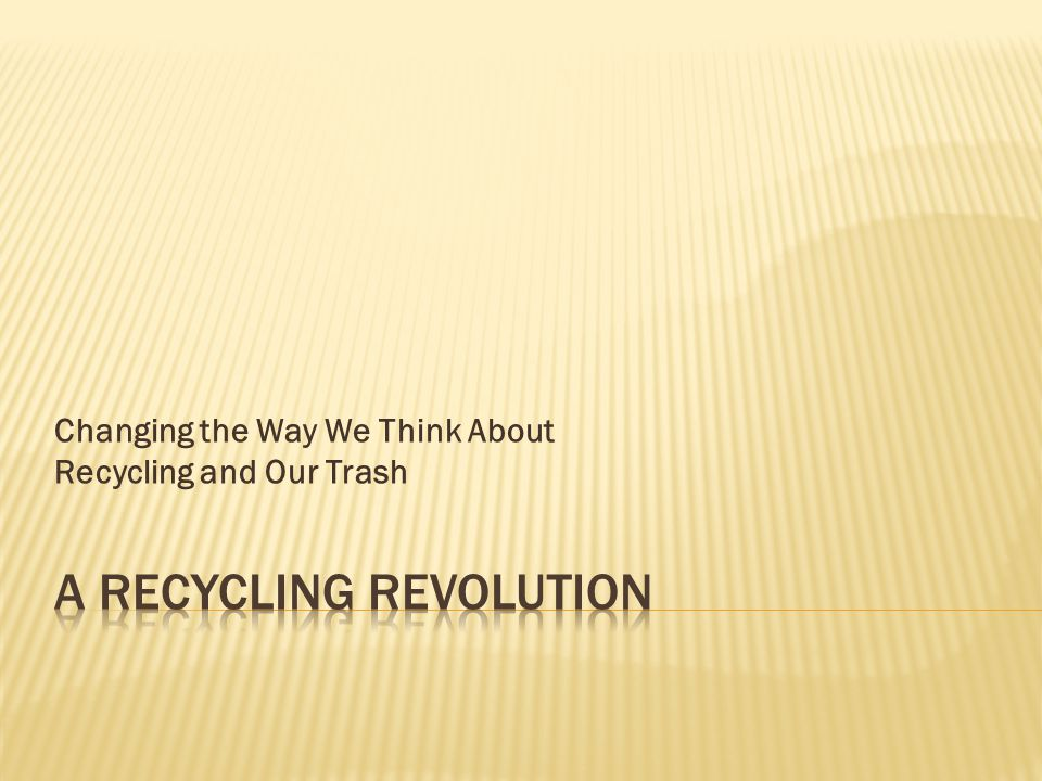 Changing the Way We Think About Recycling and Our Trash