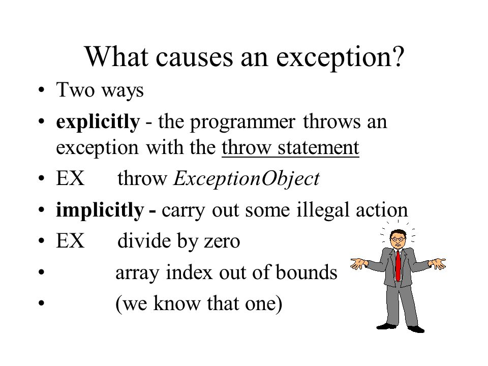 What causes an exception.