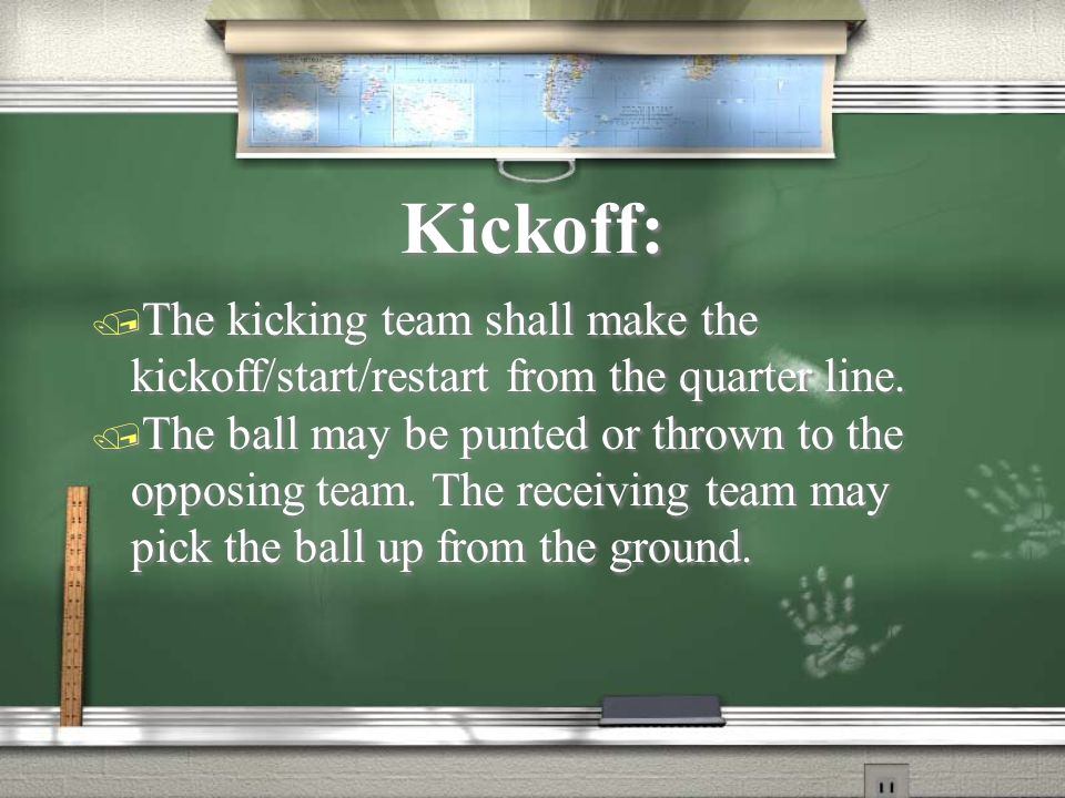 Kickoff: / The kicking team shall make the kickoff/start/restart from the quarter line.