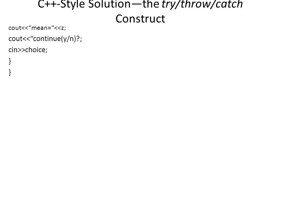 C++-Style Solution—the try/throw/catch Construct cout<< mean= <<z; cout<< continue(y/n) ; cin>>choice; }