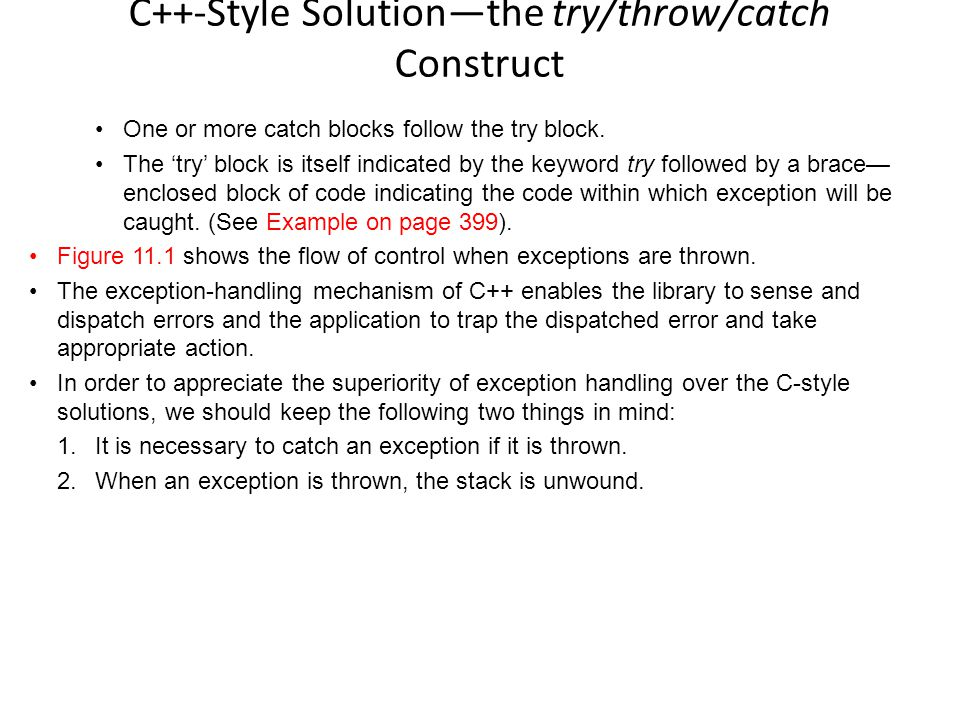 C++-Style Solution—the try/throw/catch Construct One or more catch blocks follow the try block.