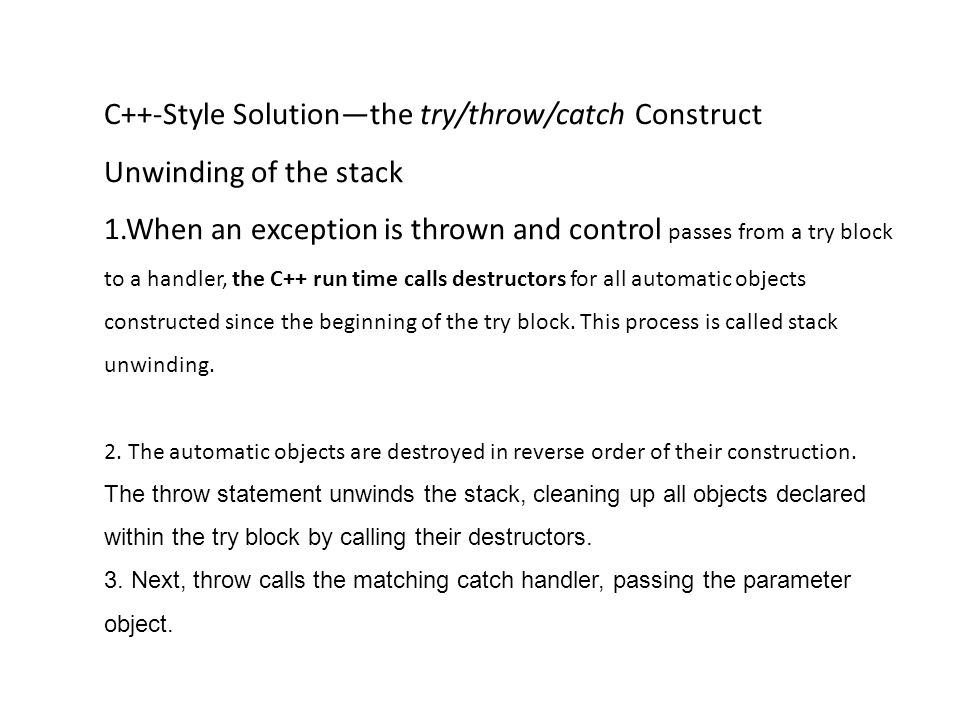 1. C++-Style Solution—the try/throw/catch Construct Unwinding of the stack 1.When an exception is thrown and control passes from a try block to a hand