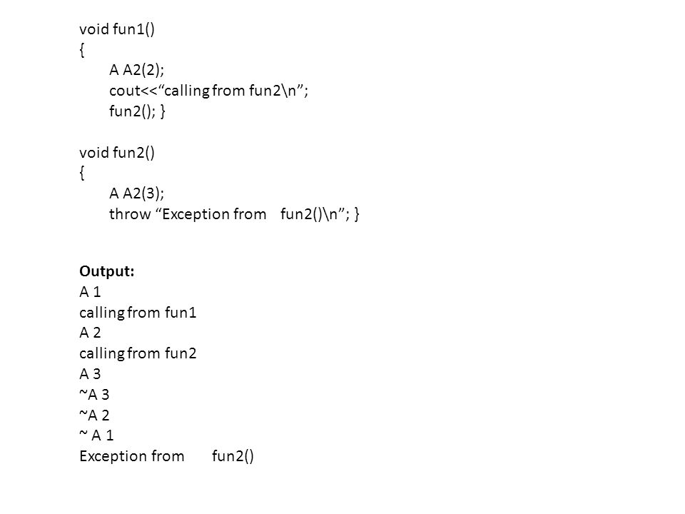 """1. C ++-Style Solution—the try/throw/catch Construct Unwinding of the stack void fun1() { A A2(2); cout<<""""calling from fun2\n""""; fun2(); } void fun2()"""