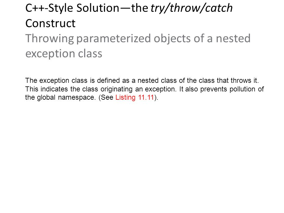 C++-Style Solution—the try/throw/catch Construct Throwing parameterized objects of a nested exception class The exception class is defined as a nested class of the class that throws it.