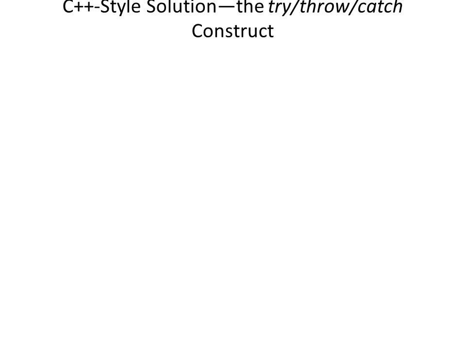 C++-Style Solution—the try/throw/catch Construct