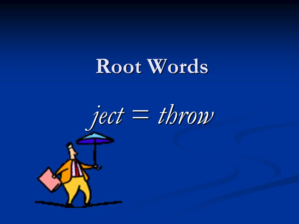 Root Words ject = throw