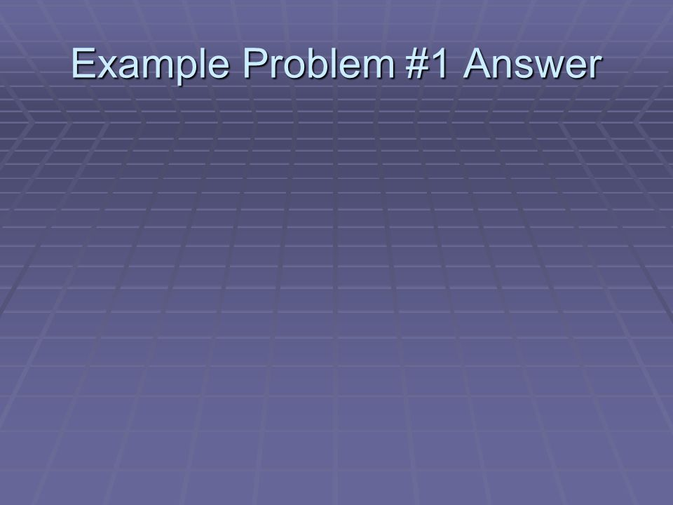 Example Problem #1 Answer