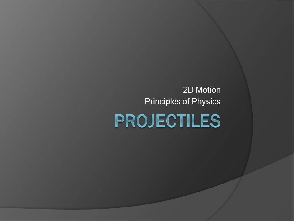 2D Motion Principles of Physics