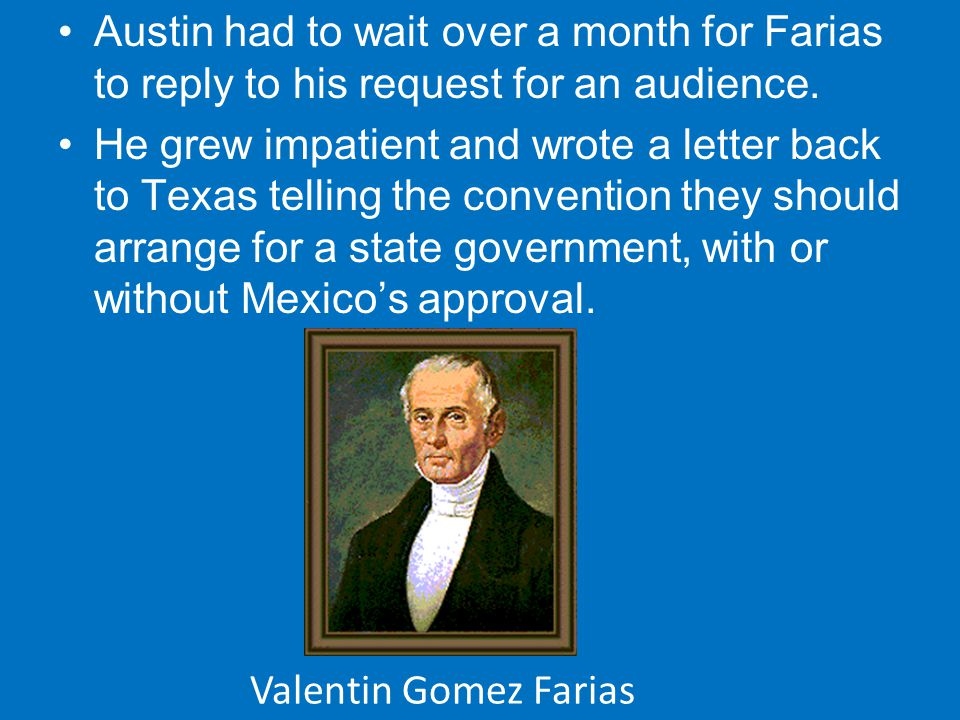 Austin had to wait over a month for Farias to reply to his request for an audience.