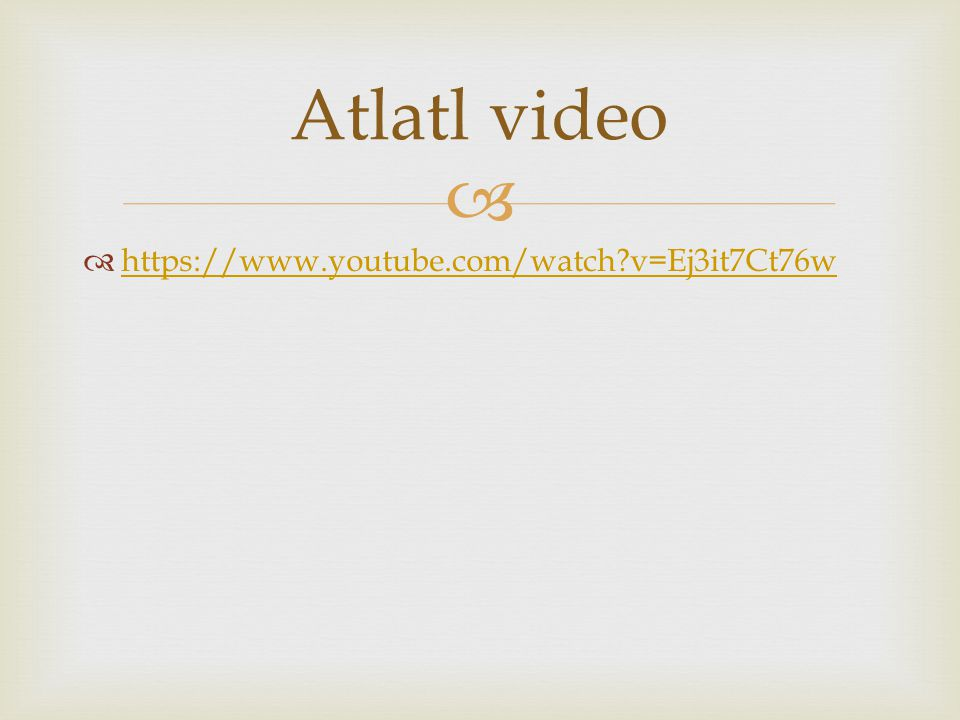   https://www.youtube.com/watch v=Ej3it7Ct76w https://www.youtube.com/watch v=Ej3it7Ct76w Atlatl video