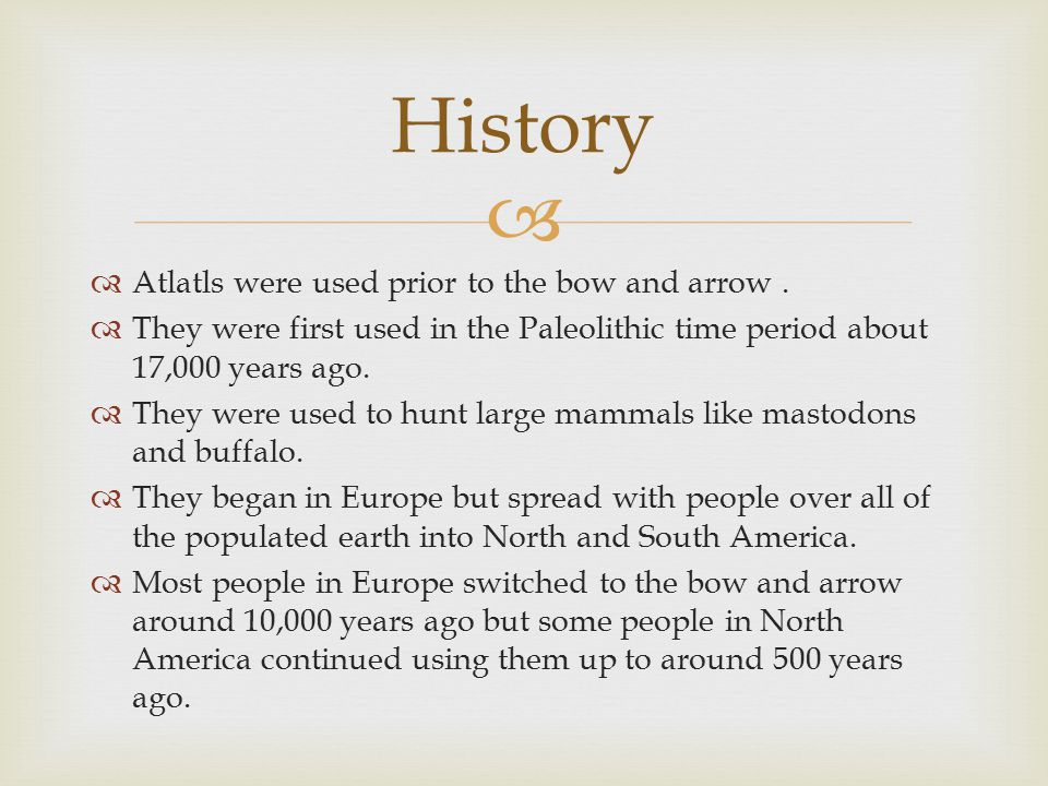   Atlatls were used prior to the bow and arrow.