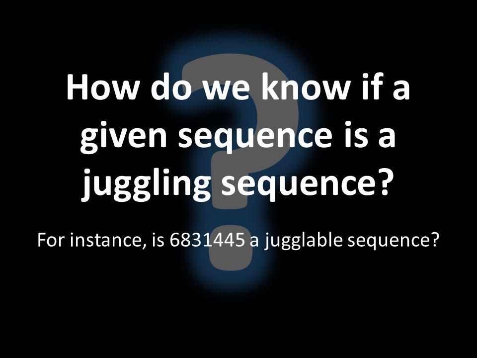 How do we know if a given sequence is a juggling sequence? For instance, is 6831445 a jugglable sequence?