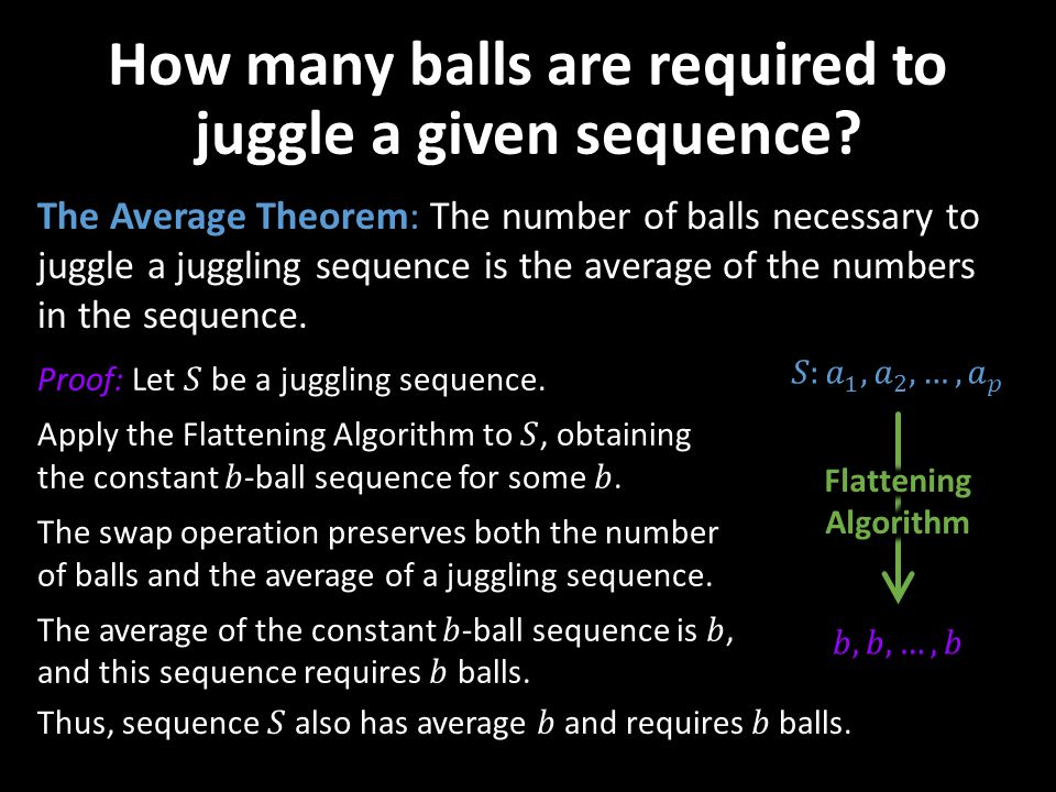 How many balls are required to juggle a given sequence? The Average Theorem: The number of balls necessary to juggle a juggling sequence is the averag