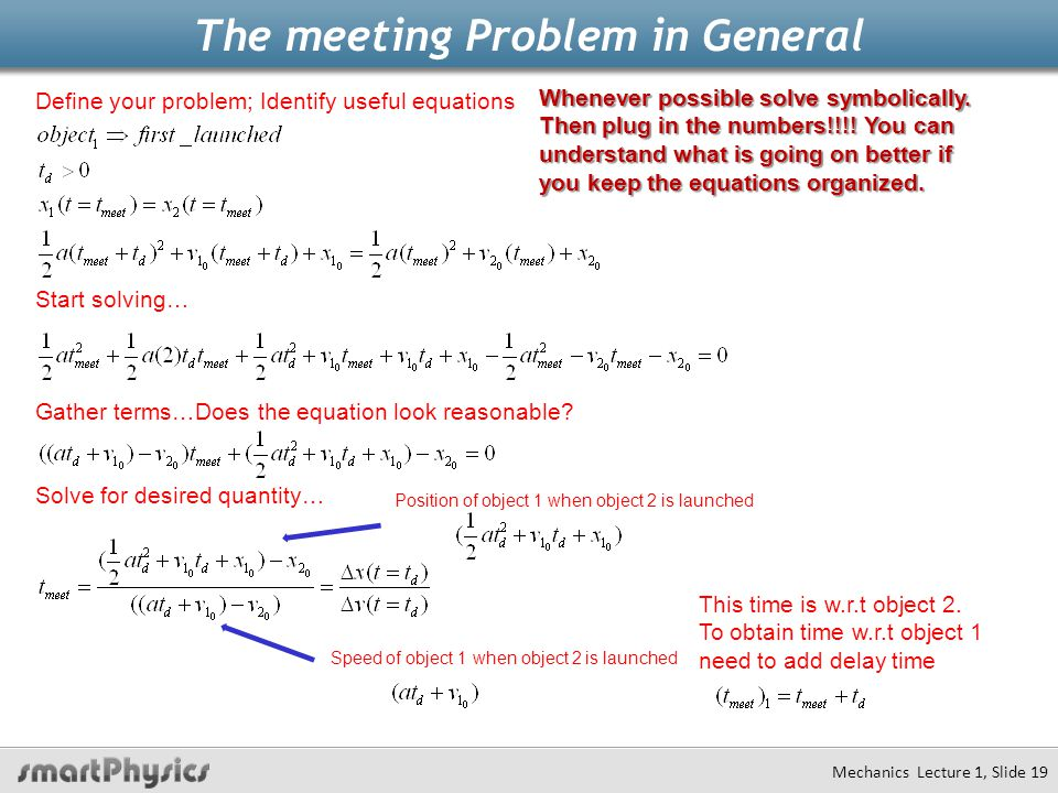 The meeting Problem in General Mechanics Lecture 1, Slide 19 Whenever possible solve symbolically.