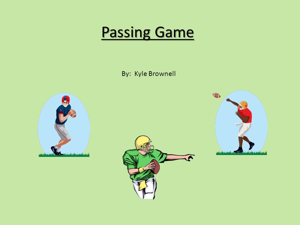 Passing Game By: Kyle Brownell
