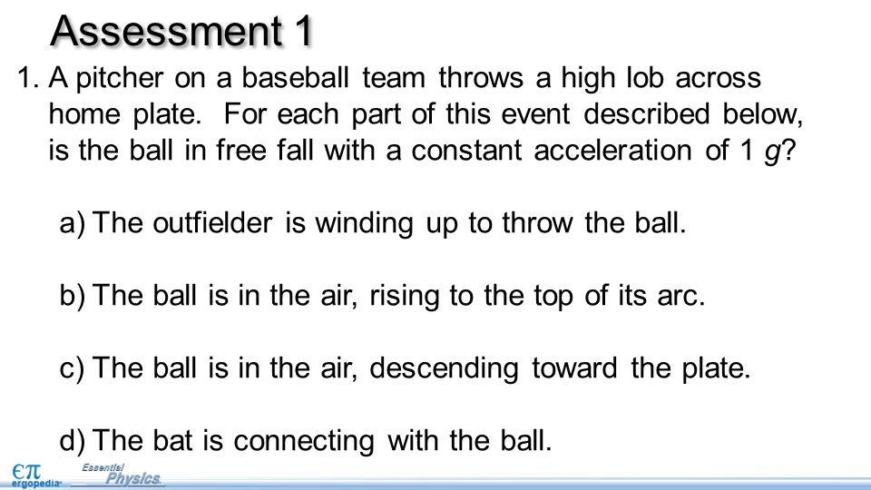 Assessment 1 1.A pitcher on a baseball team throws a high lob across home plate.