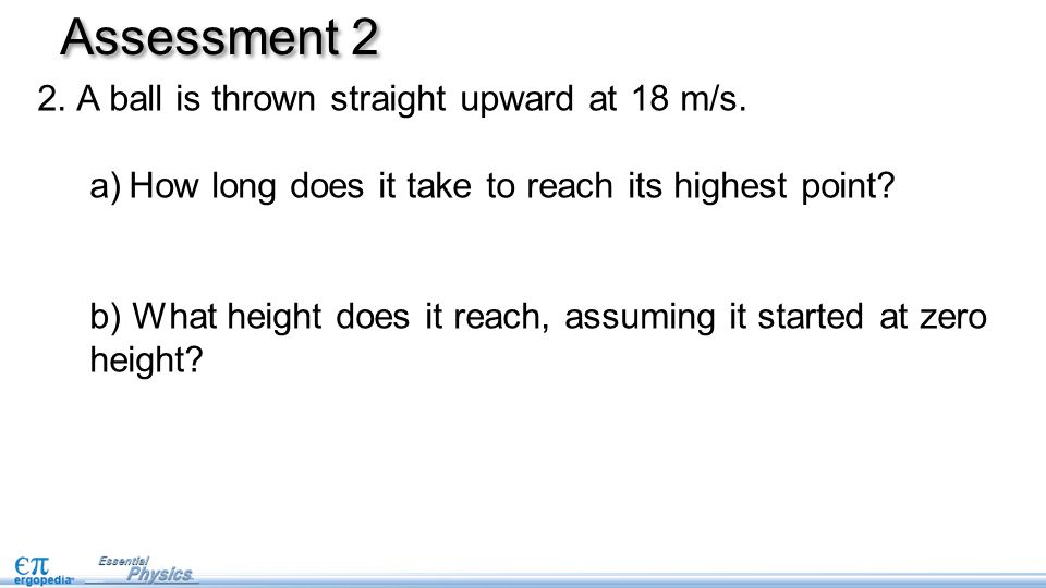 Assessment 2 2.A ball is thrown straight upward at 18 m/s.