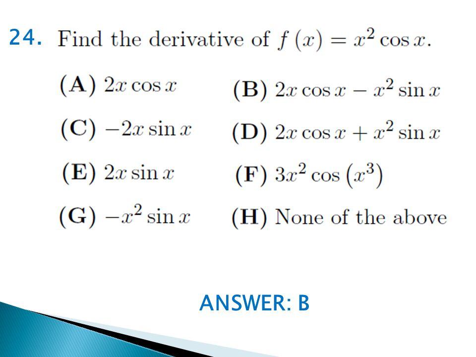 ANSWER: B 24.