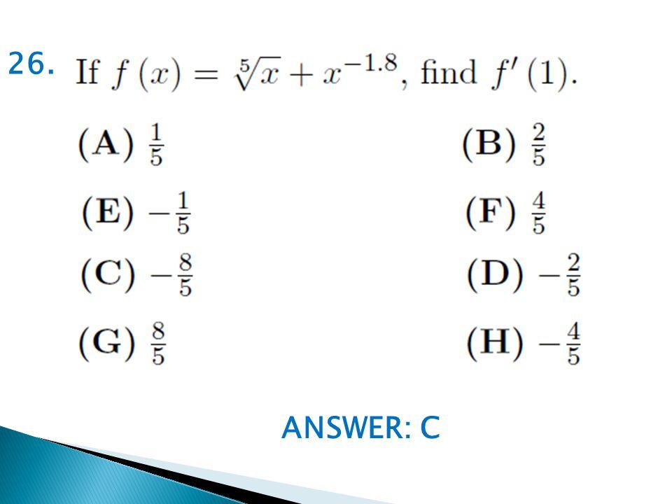 ANSWER: C 26.