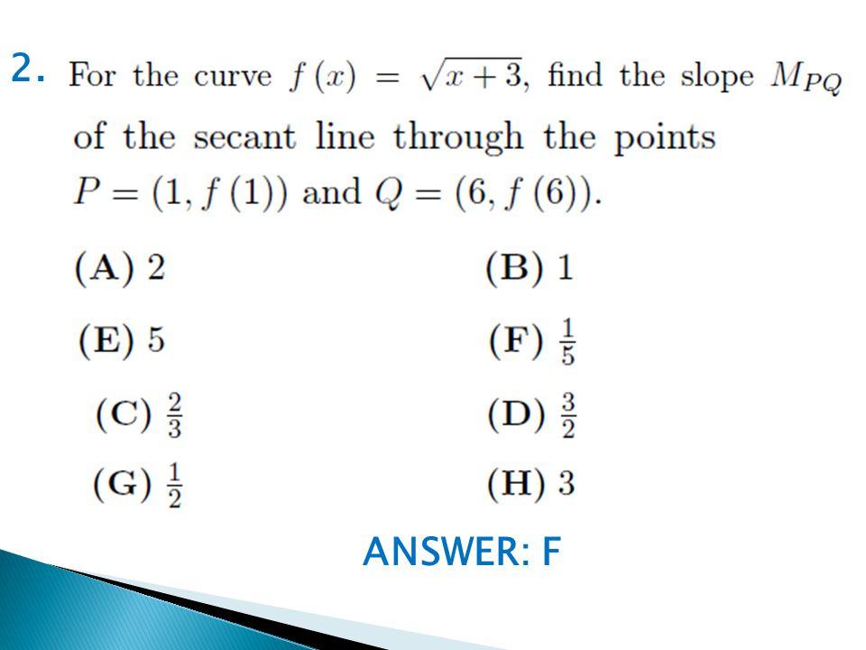 ANSWER: F 2.