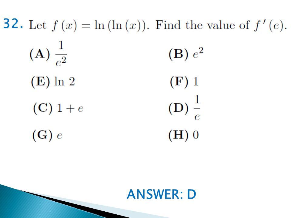 ANSWER: D 32.