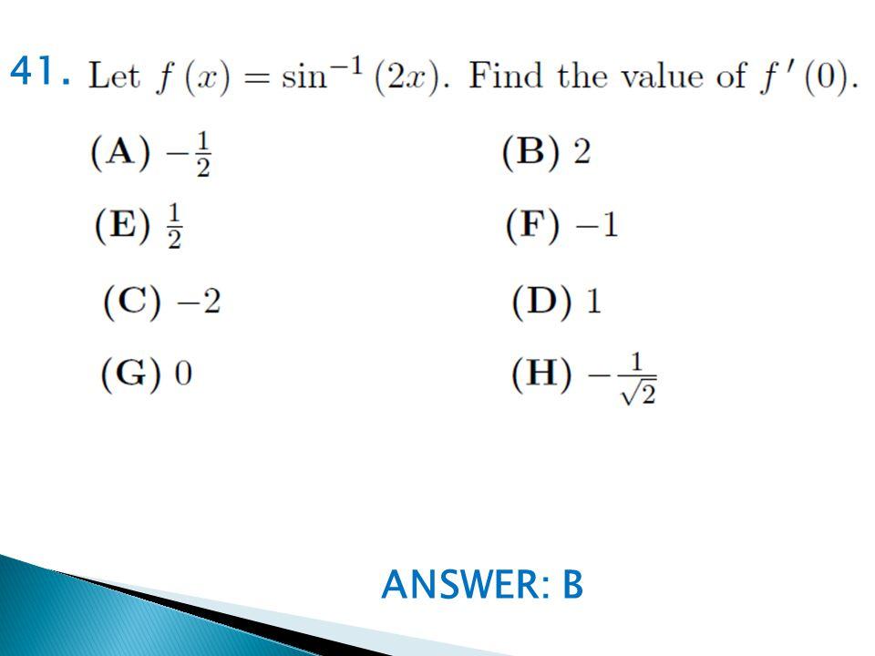 ANSWER: B 41.